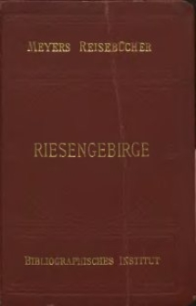 Riesengebirge, Isergebirge, Grafschaft Glatz, Altvater : mit 16 Karten, 10 Plänen und 2 Rundsichten