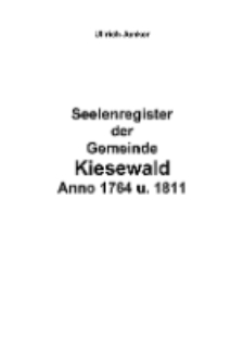 Seelenregister der Gemeinde Kiesewald Anno 1764 u. 1811 [Dokument ektroniczny]