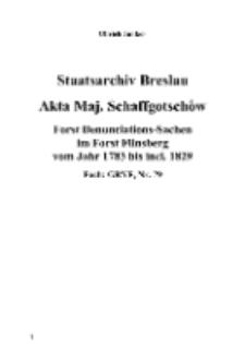 Staatsarchiv Breslau Akta Maj. Schaffgotschów Forst Denunciations-Sachen im Forst Flinsberg vom Jahr 1783 bis incl. 1829 Fach: GRYF, Nr. 791 [Dokument elektroniczny]