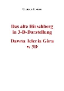 Das alte Hirschberg in 3-D-Darstellung=Dawna Jelenia Góra w 3D [Dokument elektroniczny]