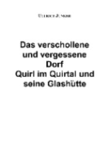 Das verschollene und vergessene Dorf Quirl im Quirtal und seine Glashütte [Dokument elektroniczny]