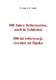 500 Jahre Reformation, auch in Schlesien = 500 lat reformacji, również na Śląsku [Dokument elektroniczny]