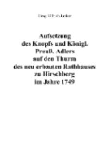 Aufsetzung des Knopfs und Königl. Preuß. Adlers auf den Thurm des neu erbauten Rathhauses zu Hirschberg im Jahre 1749 [Dokument elektroniczny]