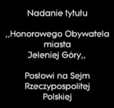 Nadanie tytułu Honorowego Obywatela Miasta Jeleniej Góry Jerzemu Szmajdzińskiemu [Film]