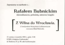 Z Wilna do Wrocławia : spotkanie z Rafałem Bubnickim dziennikarzem, polonistą, autorem książki - zaproszenie [Dokument życia społecznego]