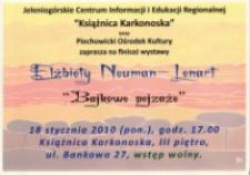 Bajkowe pejzaże : finisaż wystawy Elżbiety Neuman-Lenart - afisz [Dokument życia społecznego]