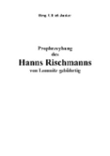 Prophezeyhung des Hanns Rischmanns von Lomnitz gebührtig [Dokument elektroniczny]
