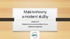 Malé knihovny a moderní služby - prezentacja [Dokument elektroniczny]