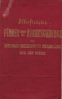 Illustrirter Führer durch das Riesengebirge, die Adersbach-Weckelsdorfer Felsendtädte und den Stern