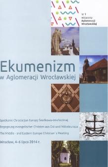 Ekumenizm w aglomeracji wrocławskiej : Spotkanie Chrześcijan Europy Środkowo-Wschodniej, Wrocław, 4-6 lipca 2014