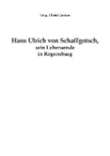 Hans Ulrich von Schaffgotsch, sein Lebensende in Regensburg [Dokument elektroniczny]