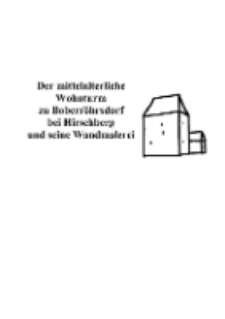 Der mittelalterliche Wohnturm zu Boberröhrsdorf bei Hirschberg und seine Wandmalerei [Dokument elektroniczny]