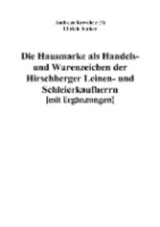 Die Hausmarke als Handels- und Warenzeichen der Hirschberger Leinen- und Schleierkaufherrn [mit Ergänzungen] [Dokumentelektroniczny]