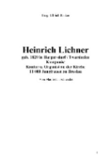 Heinrich Lichner geb. 1829 in Harpersdorf / Twardocice Komponist Kantor u. Organist an der Kirche 11 000 Jungfrauen zu Breslau [Dokument elektroniczny]