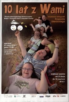 10 lat z Wami : wystawa fotografii Ryszarda Literackiego - plakat [Dokument życia społecznego]