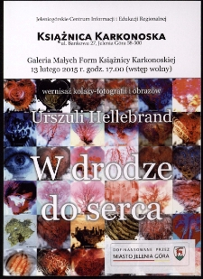 W drodze do serca : wernisaż kolaży-fotografii i obrazów Urszuli Hellebrand - folder [Dokument życia społecznego]