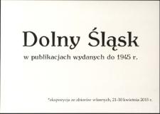 Dolny Śląsk w publikacjach wydanych do 1945 r. : ekspozycja ze zbiorów własnych - afisz [Dokument życia społecznego]