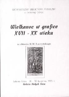 Wielkanoc w grafice XVII-XX wieku : ze zbiorów R. M. Łuczyńskiego - afisz [Dokument życia społecznego]