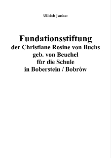 Fundationsstiftung der Christiane Rosine von Buchs geb. von Beuchel für die Schulein Boberstein / Bobrów [Dokument elektroniczny]