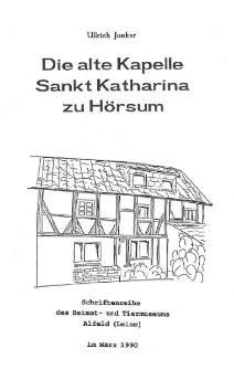 Die alte Kapelle Sankt Katharina zu Hörsum : Schriftenreihe des Heimat und Tiermuseums Alfeld (Leine) im März 1990 [Dokument elektroniczny]