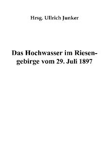Das Hochwasser im Riesen-gebirge vom 29. Juli 1897 [Dokument elektroniczny]