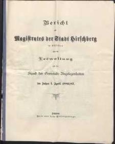 Bericht des Magistrates der Stadt Hirschberg in Schlesien über die Verwaltung und den Stand der Gemeinde-Angelegenheiten im Jahre 1. April 1886/87