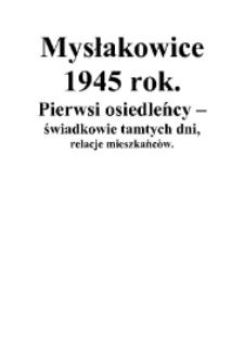 Mysłakowice 1945 r. Pierwsi osiedleńcy - świadkowie tamtych dni : relacje mieszkańców [Dokument elektroniczny]